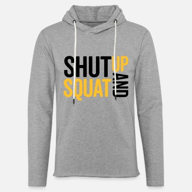 Up Shut Up And Squat Gym Quote - Sweat à capuche léger unisexe