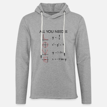 All You Need Is Love Math Teacher All you need is love math gift - Unisex Sweatshirt Hoodie