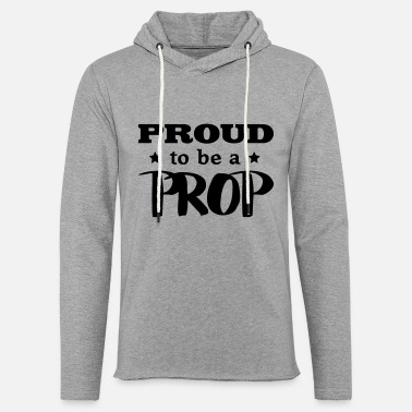Prop prop proud to be - Unisex Sweatshirt Hoodie