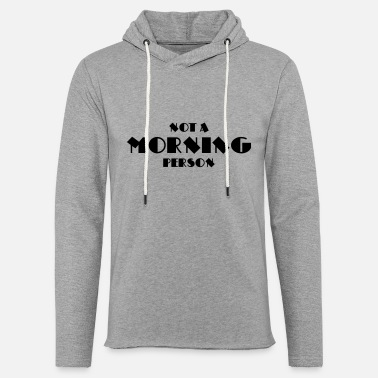 Not a morning person - Unisex Sweatshirt Hoodie
