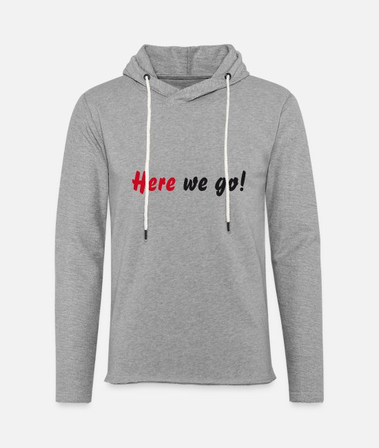 Come On Hoodies & Sweatshirts - Here we go! - Unisex Sweatshirt Hoodie heather grey