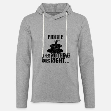 Fiddle If everything goes wrong fiddle fiddle - Unisex Sweatshirt Hoodie