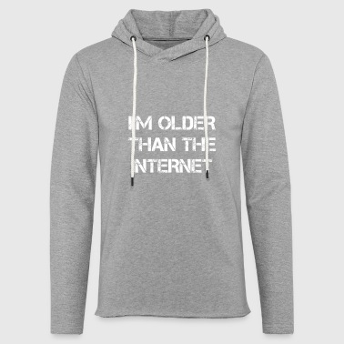 Friend I'm Older Than the Internet Funny saying - Light Unisex Sweatshirt Hoodie