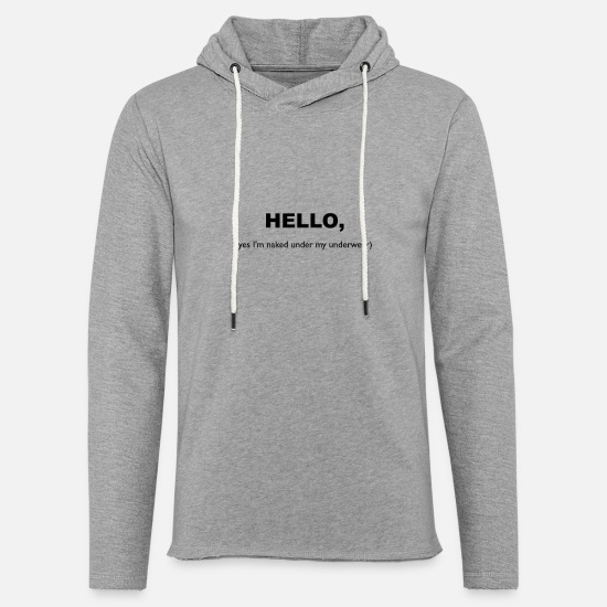 Hello Hoodies & Sweatshirts - Hello, yes in the naked under my underwear black - Unisex Sweatshirt Hoodie heather grey