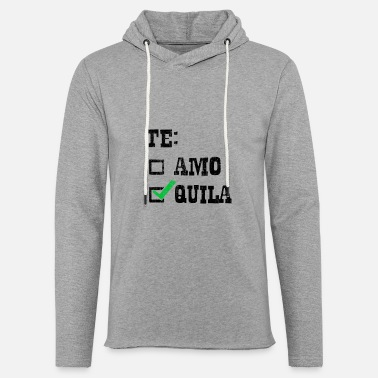 Te Quila Funny Tequila Te Amo Tequila Alcohol Drinking - Light Unisex Sweatshirt Hoodie