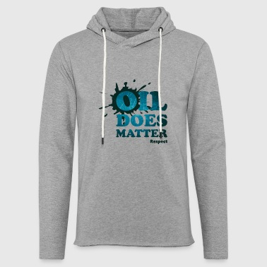 Oil does matter - Light Unisex Sweatshirt Hoodie
