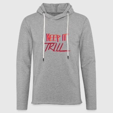 Trill KEEP IT TRILL - Light Unisex Sweatshirt Hoodie