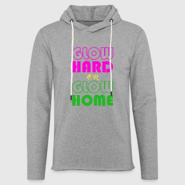 Glow Hard Or Glow Home T-Shirt Funny Retro Glowing - Light Unisex Sweatshirt Hoodie