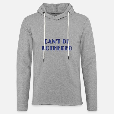 Lol can't be bothered - Unisex Sweatshirt Hoodie