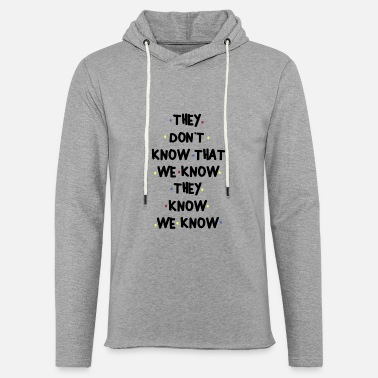 Know THEY DONT KNOW THAT WE KNOW THEY KNOW WE KNOW - Unisex Sweatshirt Hoodie