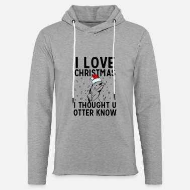 Know I Love Christmas I Thought U Otter Know - Unisex Sweatshirt Hoodie
