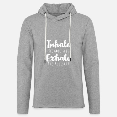 Good Ch Inhale the good shit exhale the bullshit - Unisex Sweatshirt Hoodie