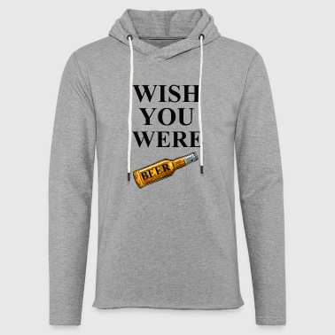 Wish you were beer (Wortspiel mit Bier) - Leichtes Kapuzensweatshirt Unisex