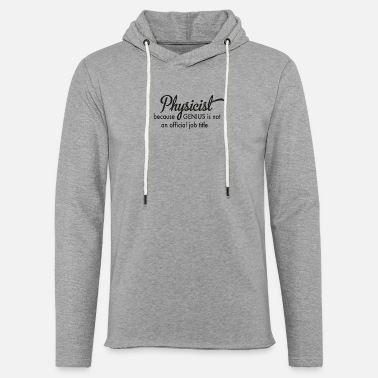 Physicist physicist - Light Unisex Sweatshirt Hoodie