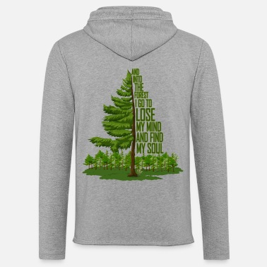 Forest And Into The Forest I Go To Lose My Mind And Find - Unisex Kapuzen-Sweatshirt