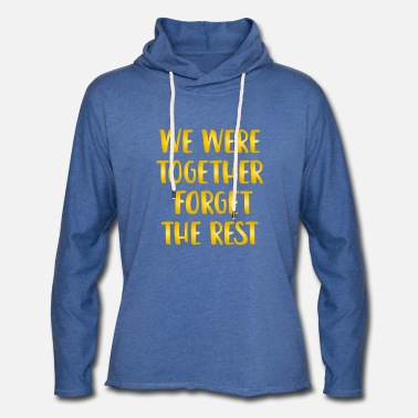Party We Were Together Forget The Rest - Unisex Sweatshirt Hoodie