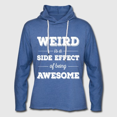 Weird is a side effect of being awesome - Light Unisex Sweatshirt Hoodie