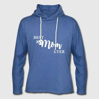 Best Mom Ever.Gifts for Mom.Mother's Day.Christmas - Light Unisex Sweatshirt Hoodie