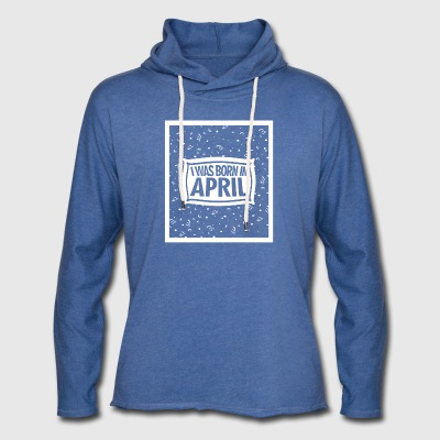 I was born in April - Light Unisex Sweatshirt Hoodie