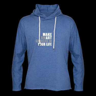 Make smart choices in your Life - Leichtes Kapuzensweatshirt Unisex