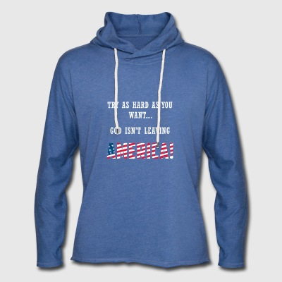 TRY AS HARD AS YOU WANT GOD ISN'T LEAVING AMERICA - Leichtes Kapuzensweatshirt Unisex