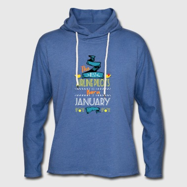 Best Airline Pilots are Born in January Gift Idea - Light Unisex Sweatshirt Hoodie