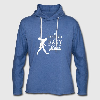 If handball what easy they'd call it your mom knows - Light Unisex Sweatshirt Hoodie
