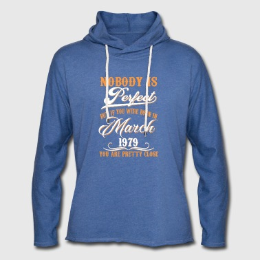 If You Born In March 1979 - Light Unisex Sweatshirt Hoodie