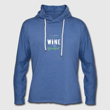 A meal without wine is called breakfast! - Light Unisex Sweatshirt Hoodie