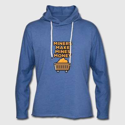 Mining Miners make money mines - Light Unisex Sweatshirt Hoodie