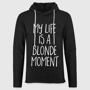 Blonde Moment Funny Quote - Light Unisex Sweatshirt Hoodie