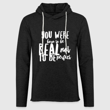 Born to be real not to be perfect - Light Unisex Sweatshirt Hoodie