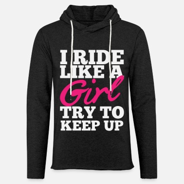 Girl I ride like a Girl - Try to keep up - Women's shirt - Unisex Sweatshirt Hoodie