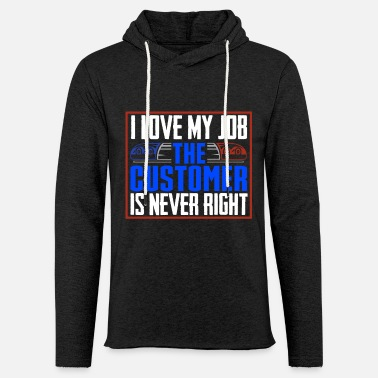 I-love-the-blues I Love My Job The Customer Is Never Right Police - Unisex Kapuzen-Sweatshirt