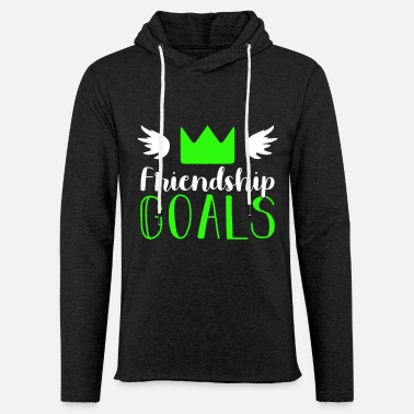 Friendship Friendship goals friendship - Unisex Sweatshirt Hoodie