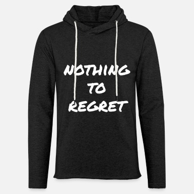 Regret Nothing to regret - no regrets! - Unisex Sweatshirt Hoodie