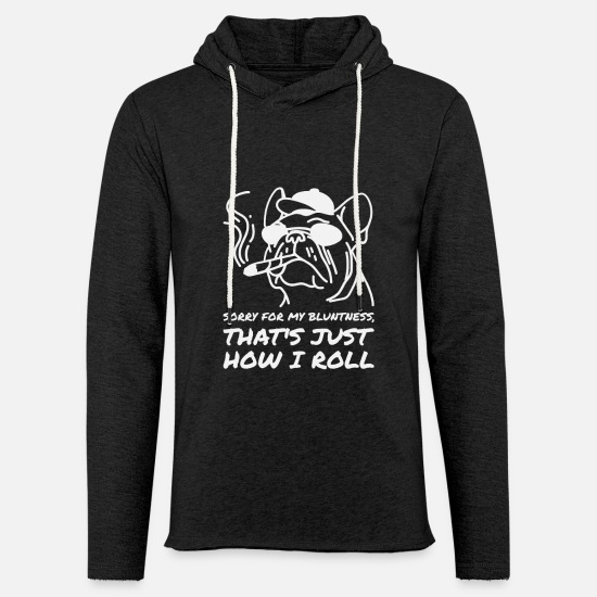 What Hoodies & Sweatshirts - Sorry for the blunt, so I roll | Marijuana - Unisex Sweatshirt Hoodie charcoal grey