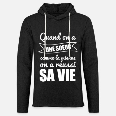 Quand on a une soeur - Sweat-shirt à capuche léger unisexe
