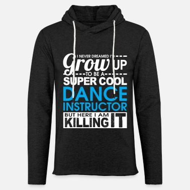 Modern Super cool dance instructor dance teacher choreographer - Light Unisex Sweatshirt Hoodie