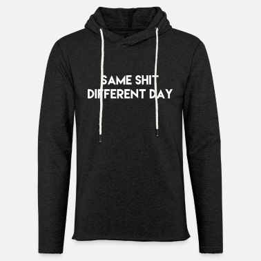 Different same shit different day Geschenk Idee w - Unisex Sweatshirt Hoodie