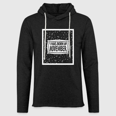 I was born in November - Light Unisex Sweatshirt Hoodie