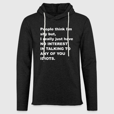 People think Im shy but .... - Light Unisex Sweatshirt Hoodie