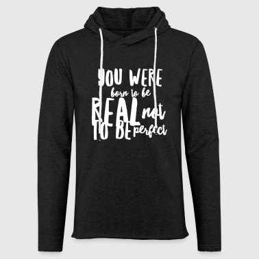 Born To Be Real Not Perfect Born to be real not to be perfect - Light Unisex Sweatshirt Hoodie