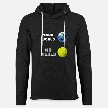 Your world - My world is tennis as a gift - Light Unisex Sweatshirt Hoodie