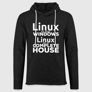 Linux is not Windows! Linux is a complete house! - Light Unisex Sweatshirt Hoodie