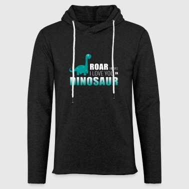 Roar roar means i love you in dinosaurs - Light Unisex Sweatshirt Hoodie