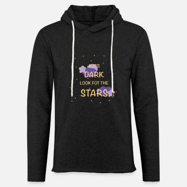 If it's dark look for the stars - Sudadera con capucha ligera unisex
