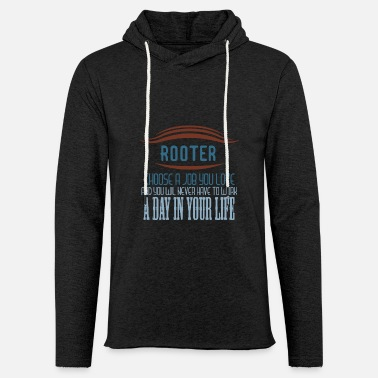 Labour Rooter choose a job that you love and you wi - Unisex Sweatshirt Hoodie