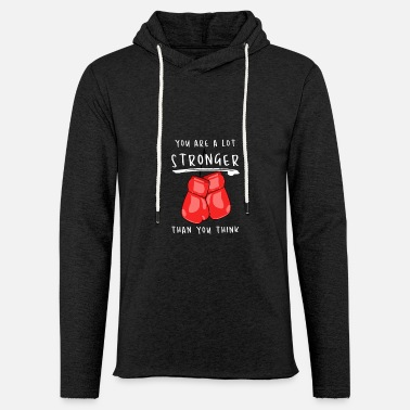 Boxing Gloves Boxing Gloves You Are A Lot Stronger Than You ... - Unisex Sweatshirt Hoodie