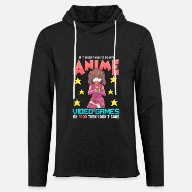 Video Anime Video Games Or Food Or I Don't Care - Unisex Sweatshirt Hoodie